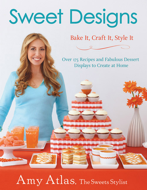 Amy Atlas' New Stylish Desserts Book - Sweet Designs: Bake It, Craft It, Style It