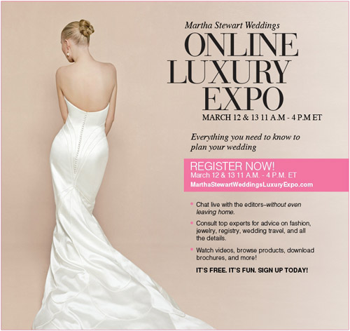 Martha Stewart Weddings Online Luxury Expo, March 12 and 13, 2011