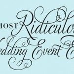 Welcome to The Most Ridiculous Wedding Event Ever!