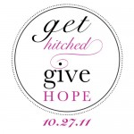 Get Hitched Give Hope 2011 – Get Gorgeous Goods, While Giving Back!