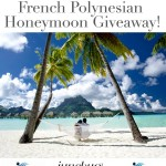 Giveaway! Win a Honeymoon in French Polynesia!