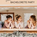 How to Throw the Best Bachelorette Party: The Essential Guide
