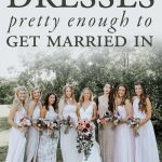Bridesmaids Dresses Pretty Enough to Get Married In