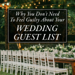 Why You Don't Need to Feel Guilty About Your Wedding Guest List