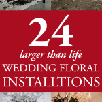 24 Larger Than Life Wedding Floral Installations