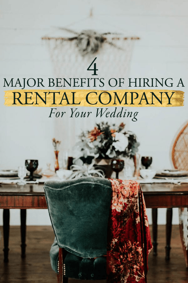 4 Major Benefits Of Hiring A Rental Company For Your Wedding