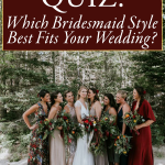 Quiz: Which Bridesmaid Style Best Fits Your Wedding?