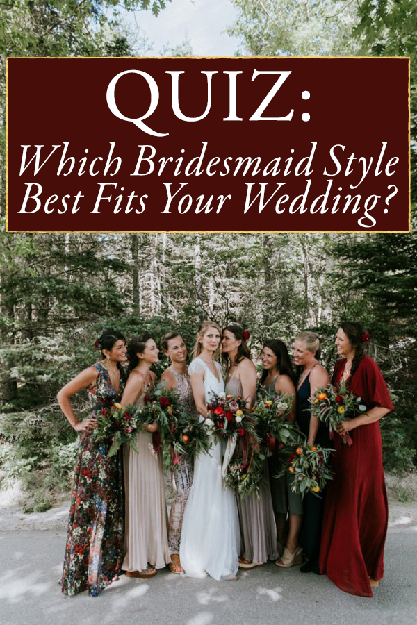 Quiz Which Bridesmaid Style Best Fits Your Wedding