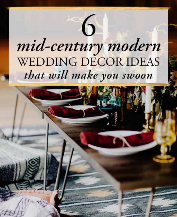 These 6 Mid Century Modern Wedding Decor Ideas Will Make You Swoon