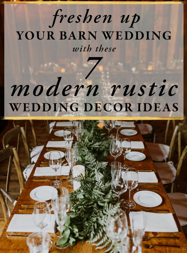 Freshen Up Your Barn Wedding With These 7 Modern Rustic Decor Ideas