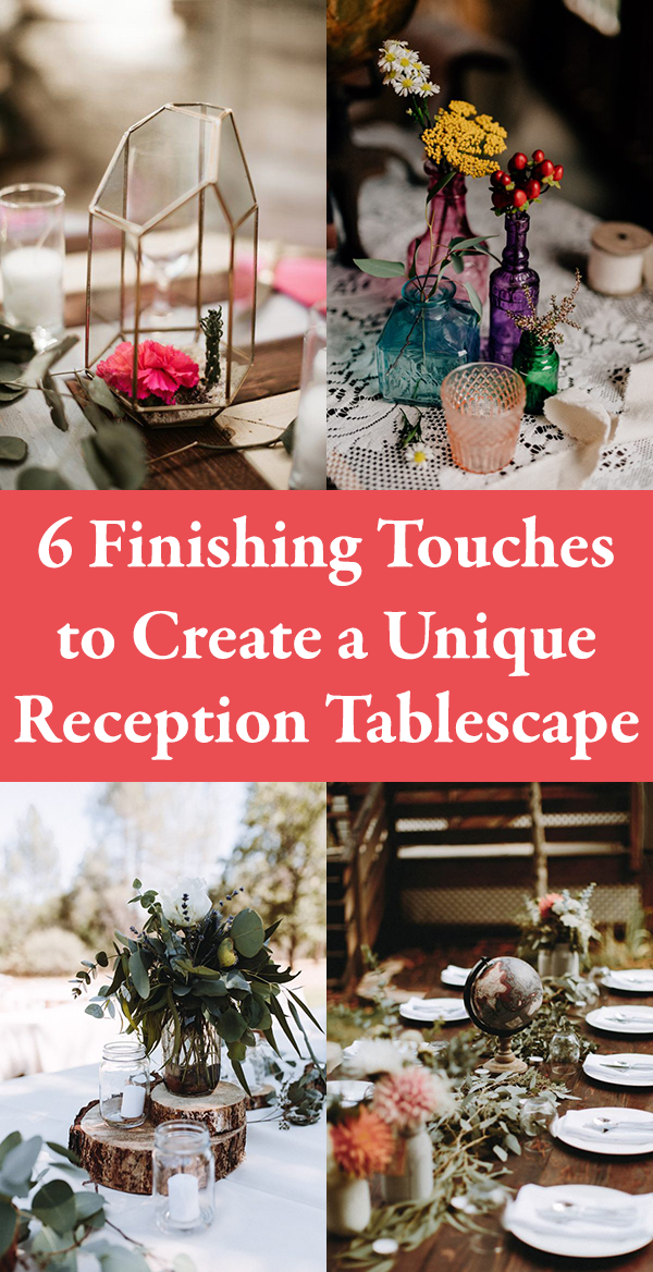 6 Finishing Touches To Create A Unique Reception Tablescape