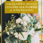 3 Reasons You Should Consider Silk Flowers for Your Wedding
